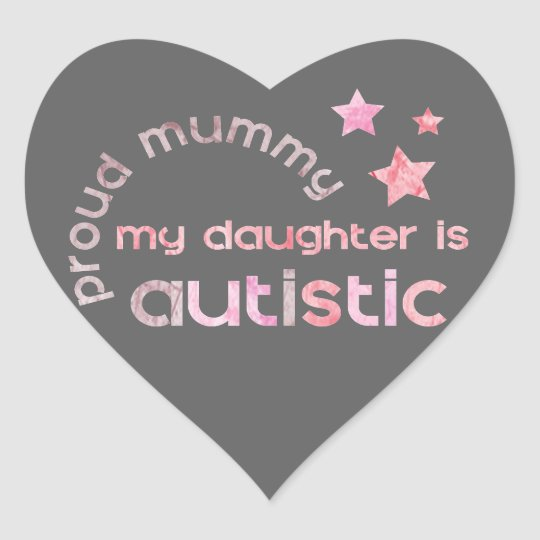 Proud Mummy My daughter is Autistic Heart Sticker