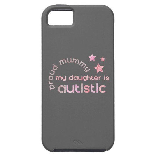 Proud Mummy My daughter is Autistic iPhone 5 Cases