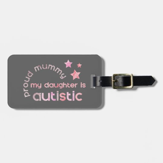 Proud Mummy My daughter is Autistic Luggage Tag