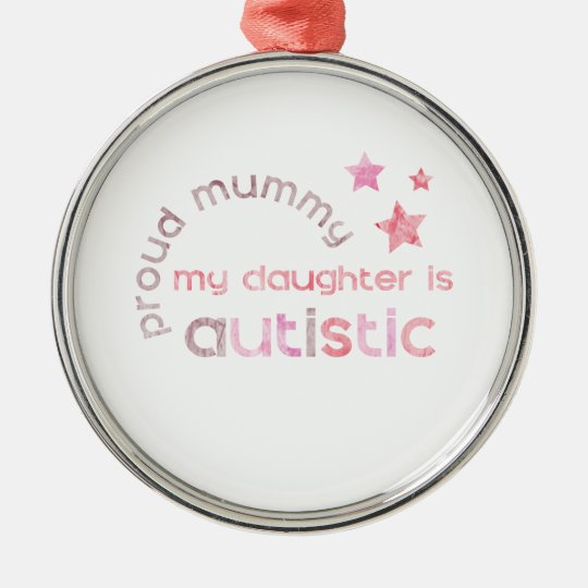 Proud Mummy My daughter is Autistic Metal Ornament