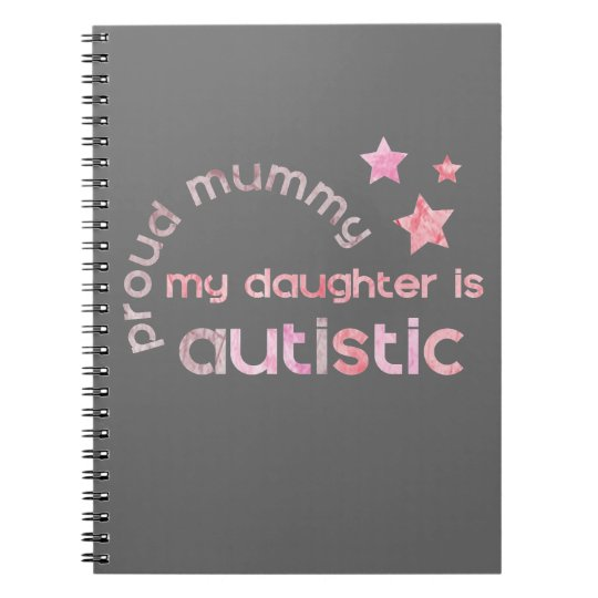 Proud Mummy My daughter is Autistic Notebook