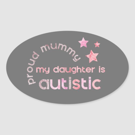 Proud Mummy My daughter is Autistic Oval Sticker