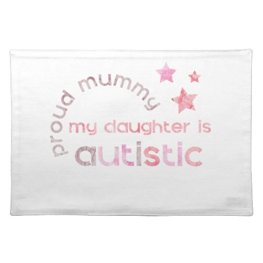 Proud Mummy My daughter is Autistic Placemat