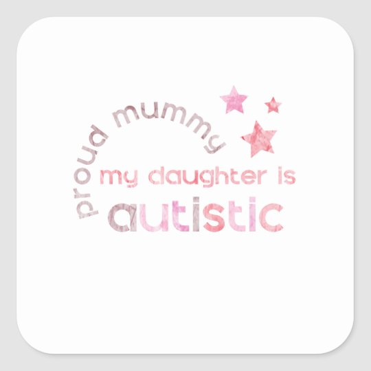 Proud Mummy My daughter is Autistic Square Sticker