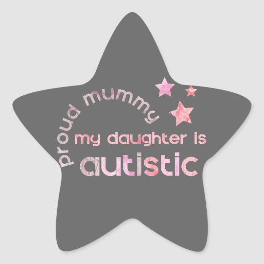 Proud Mummy My daughter is Autistic Star Sticker