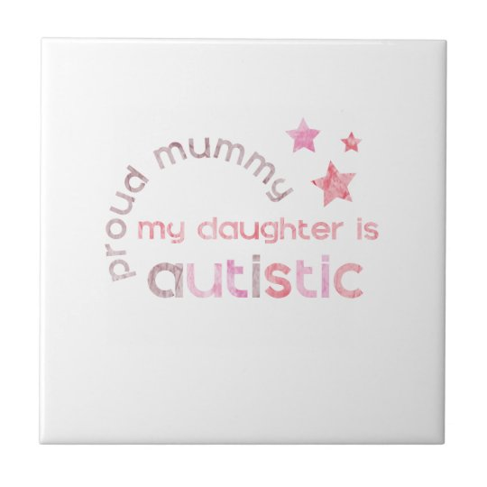 Proud Mummy My daughter is Autistic Tile