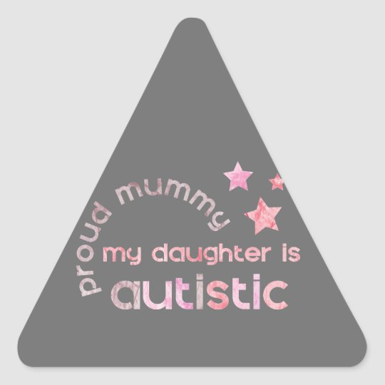 Proud Mummy My daughter is Autistic Triangle Sticker
