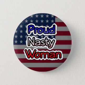 Proud Nasty Woman Button Anti-Trump
