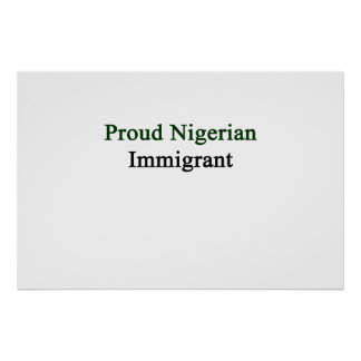 Proud Nigerian Immigrant Poster