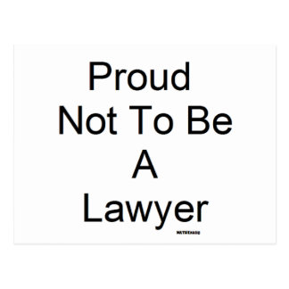 Proud Not To Be A Lawyer Postcard