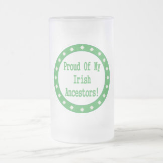 Proud Of My Irish Ancestors 16 Oz Frosted Glass Beer Mug