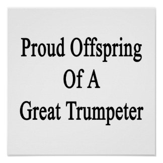 Proud Offspring Of A Great Trumpeter Poster