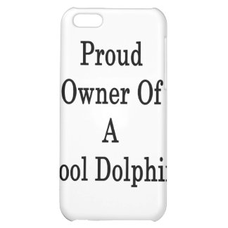 Proud Owner Of A Cool Dolphin iPhone 5C Cover