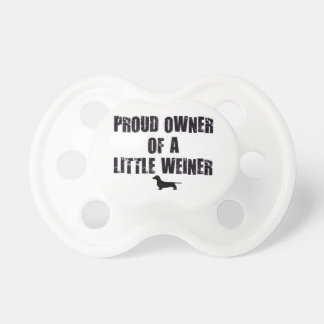 Proud Owner of a Little Weiner Baby Pacifier