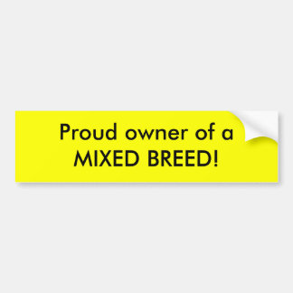 Proud owner of a MIXED BREED! Bumper Sticker
