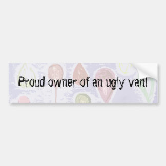 Proud owner of an ugly van! bumper sticker