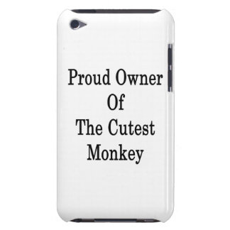Proud Owner Of The Cutes Monkey iPod Touch Case-Mate Case