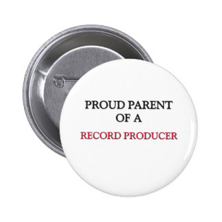 Proud Parent Of A RECORD PRODUCER Pinback Button