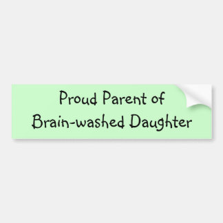 Proud Parent of         Brain-washed Daughter Bumper Sticker