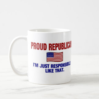 Proud Republican - I'm Just Responsible Like That. Coffee Mug