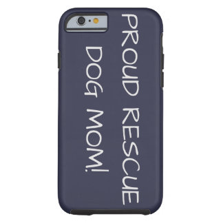 Proud Rescue Dog mom! Tough iPhone 6 Case