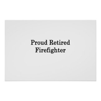 Proud Retired Firefighter Poster