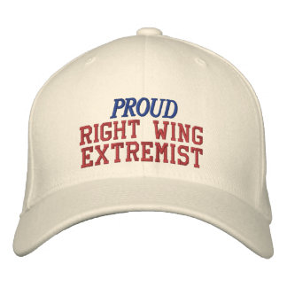 Proud Right Wing Extremist Funny Political Embroidered Hat