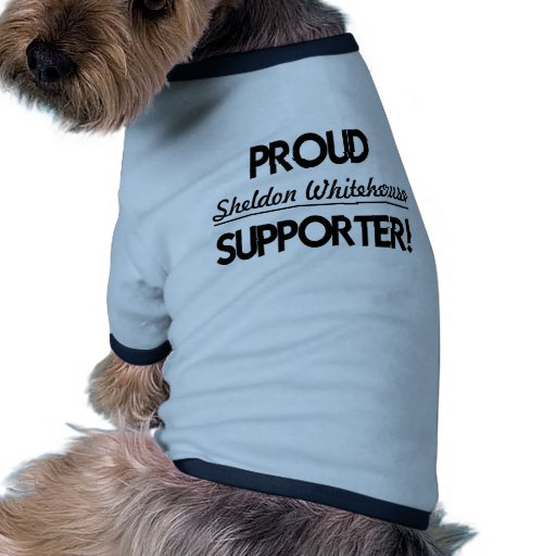 Proud Sheldon Whitehouse Supporter! Pet Tee Shirt