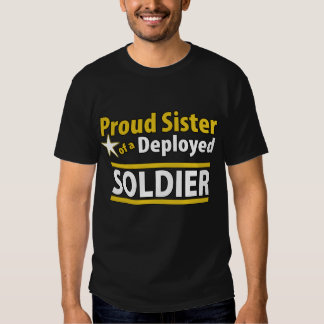 Proud Sister of a Deployed Soldier T Shirt