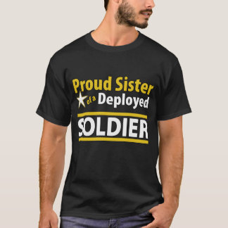 Proud Sister of a Deployed Soldier T-Shirt