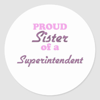 Proud Sister of a Superintendent Round Stickers