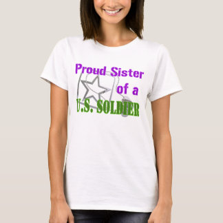 Proud Sister of a U.S. Soldier T-Shirt