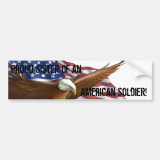 Proud sister of an, American Soldier! Bumper Sticker