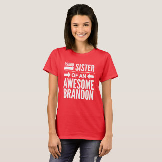 Proud sister of an awesome Brandon T-Shirt