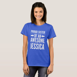 Proud sister of an awesome Jessica T-Shirt