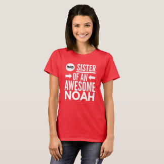 Proud sister of an awesome Noah T-Shirt