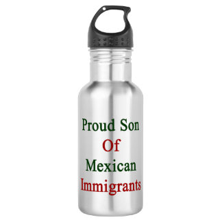 Proud Son Of Mexican Immigrants 532 Ml Water Bottle