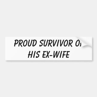 Proud survivor of his Ex-Wife bumper sticker