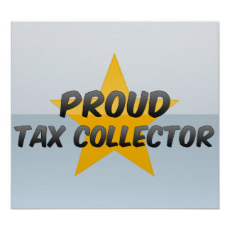 Proud Tax Collector Posters