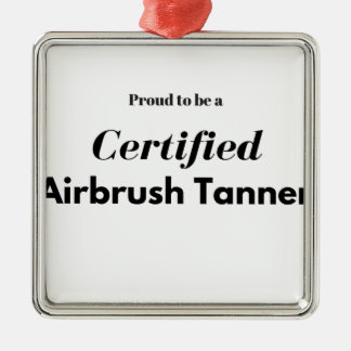 Proud to be a Certified Airbrush Tanner Metal Ornament
