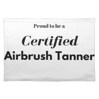 Proud to be a Certified Airbrush Tanner Placemat