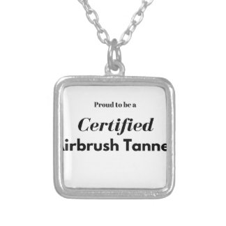 Proud to be a Certified Airbrush Tanner Silver Plated Necklace