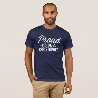 Proud to be a Christopher T-Shirt