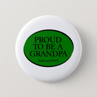 PROUD TO BE A GRANDPA - LOVE TO BE ME 6 CM ROUND BADGE
