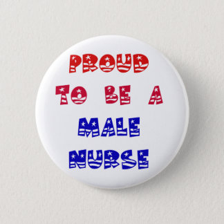 PROUD TO BE A MALE NURSE 6 CM ROUND BADGE