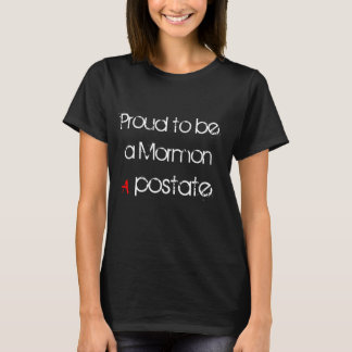 Proud to be a Mormon Apostate T-Shirt