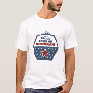Proud to be an immigrant T-Shirt