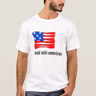 Proud To Be Anti American T-Shirt