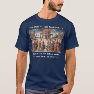 Proud to be Catholic!, The Gates of h... T-Shirt