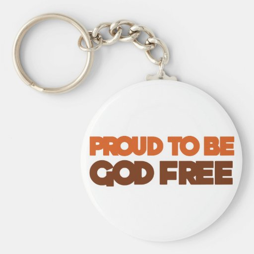 Proud to be God Free Atheist Key Chains